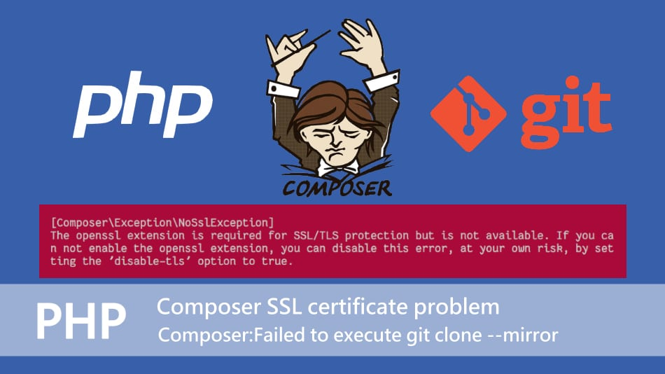 【PHP】無法抓取Git套件 Composer SSL certificate problem…Composer:Failed to execute git clone –mirror